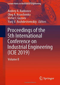Proceedings of the 5th International Conference on Industrial Engineering (ICIE 2019): Volume II (Lecture Notes in Mechanical Engineering)