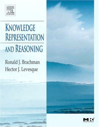 Knowledge Representation and Reasoning (The Morgan Kaufmann Series in Artificial Intelligence)