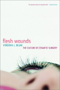 Flesh Wounds: The Culture of Cosmetic Surgery