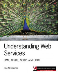 Understanding Web Services: XML, WSDL, SOAP, and UDDI