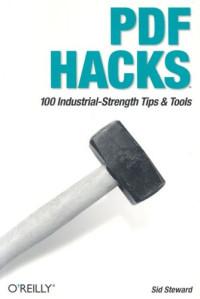 PDF Hacks : 100 Industrial-Strength Tips &Tools
