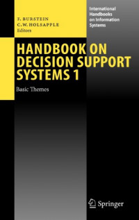 Handbook on Decision Support Systems 1: Basic Themes (International Handbooks on Information Systems)