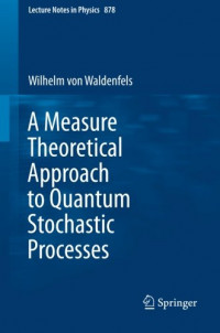 A Measure Theoretical Approach to Quantum Stochastic Processes (Lecture Notes in Physics) (Volume 878)