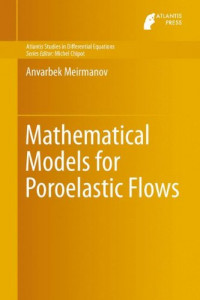 Mathematical Models for Poroelastic Flows (Atlantis Studies in Differential Equations)