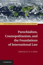 Parochialism, Cosmopolitanism, and the Foundations of International Law (ASIL Studies in International Legal Theory)