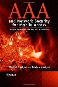AAA and Network Security for Mobile Access: Radius, Diameter, EAP, PKI and IP Mobility