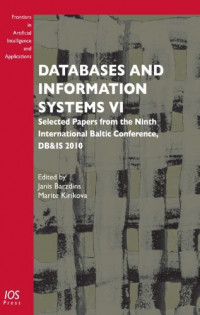 Databases and Information Systems VI: Selected Papers from the Ninth International Baltic Conference, DB&IS 2010 - Volume 224 Frontiers in Artificial Intelligence and Applications
