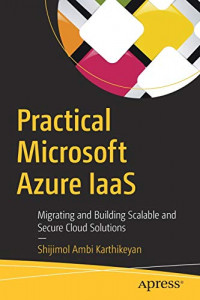 Practical Microsoft Azure IaaS: Migrating and Building Scalable and Secure Cloud Solutions