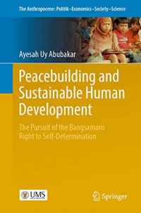 Peacebuilding and Sustainable Human Development: The Pursuit of the Bangsamoro  Right to Self-Determination (The Anthropocene: Politik—Economics—Society—Science)