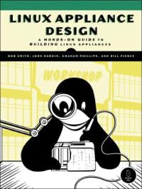 Linux Appliance Design: A Hands-On Guide to Building Linux Appliances