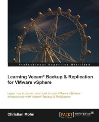 Learning Veeam® Backup and Replication for VMware vSphere
