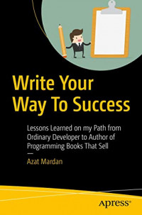 Write Your Way To Success: Lessons Learned on my Path from Ordinary Developer to Author of Programming Books That Sell