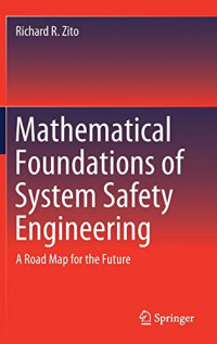 Mathematical Foundations of System Safety Engineering: A Road Map for the Future