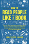 How to Read People Like a Book: Find Out What People Really Think, Even When They Lie. Anticipate Intentions and Defend Yourself Against Those Who Are Deceiving You Through Body Language