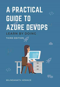 A Practical Guide to Azure DevOps: Learn by doing - Third Edition