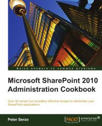 Microsoft SharePoint 2010 Administration Cookbook
