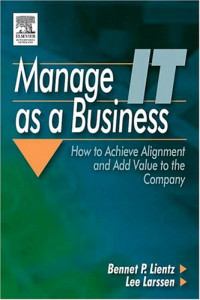 Manage IT as a Business : How to Achieve Alignment and Add Value to the Company