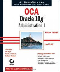 OCA: Oracle 10g Administration I Study Guide (1Z0-042)