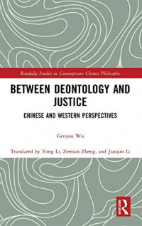Between Deontology and Justice: Chinese and Western Perspectives (Routledge Studies in Contemporary Chinese Philosophy)