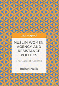 Muslim Women, Agency and Resistance Politics: The Case of Kashmir