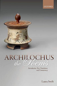 Archilochus: The Poems: Introduction, Text, Translation, and Commentary
