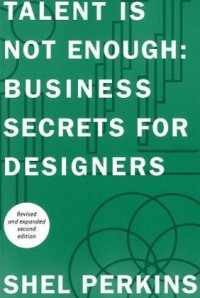 Talent Is Not Enough: Business Secrets For Designers (2nd Edition)