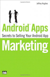 Android Apps Marketing: Secrets to Selling Your Android App (Que Biz-Tech)