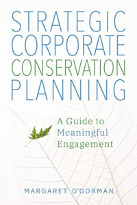 Strategic Corporate Conservation Planning: A Guide to Meaningful Engagement