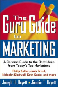 The Guru Guide to Marketing: A Concise Guide to the Best Ideas from Today's Top Marketers
