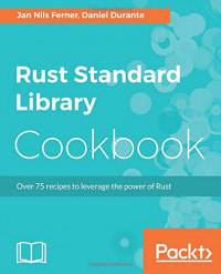 Rust Standard Library Cookbook: Over 75 recipes to leverage the power of Rust