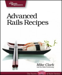 Advanced Rails Recipes: 84 New Ways to Build Stunning Rails Apps (Pragmatic Programmers)