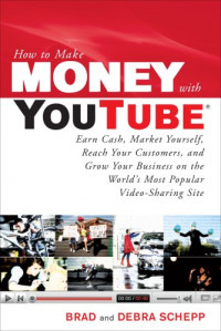 How to Make Money with YouTube: Earn Cash, Market Yourself, Reach Your Customers, and Grow Your Business
