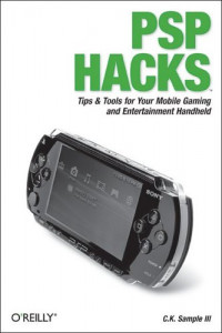 PSP Hacks : Tips & Tools for Your Mobile Gaming and Entertainment Handheld
