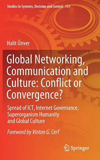 Global Networking, Communication and Culture: Conflict or Convergence?: Spread of ICT, Internet Governance, Superorganism Humanity and Global Culture (Studies in Systems, Decision and Control)