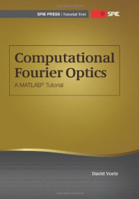 Computational Fourier Optics: A MATLAB Tutorial (SPIE Tutorial Texts Vol. TT89)