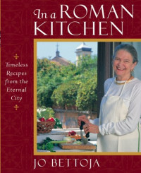 In a Roman Kitchen: Timeless Recipes from the Eternal City