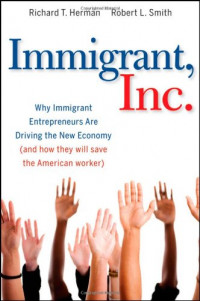 Immigrant, Inc.: Why Immigrant Entrepreneurs Are Driving the New Economy