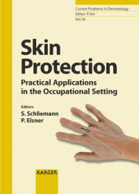 Skin Protection: Practical Applications in the Occupational Setting (Current Problems in Dermatology, Vol. 34)