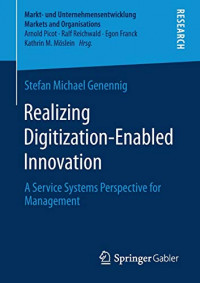 Realizing Digitization-Enabled Innovation: A Service Systems Perspective for Management (Markt- und Unternehmensentwicklung Markets and Organisations)