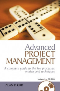 Advanced Project Management: A Complete Guide to the Key Processes, Models and Techniques