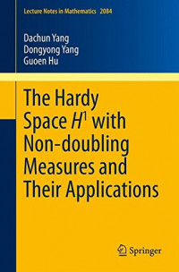 The Hardy Space H1 with Non-doubling Measures and Their Applications (Lecture Notes in Mathematics)