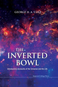 The Inverted Bowl: Introductory Accounts of the Universe and Its Life
