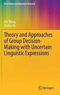 Theory and Approaches of Group Decision Making with Uncertain Linguistic Expressions (Uncertainty and Operations Research)