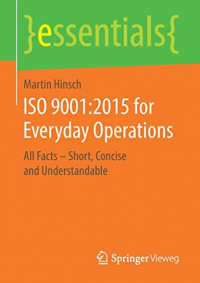 ISO 9001:2015 for Everyday Operations: All Facts – Short, Concise and Understandable (essentials)