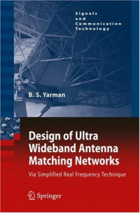 Design of Ultra Wideband Antenna Matching Networks: Via Simplified Real Frequency Technique (Signals and Communication Technology)