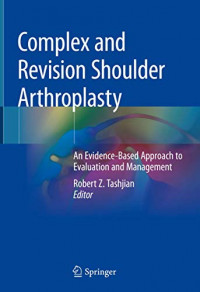 Complex and Revision Shoulder Arthroplasty: An Evidence-Based Approach to Evaluation and Management