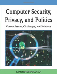 Computer Security, Privacy and Politics: Current Issues, Challenges and Solutions