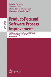 Product-Focused Software Process Improvement: 12th International Conference, PROFES 2011