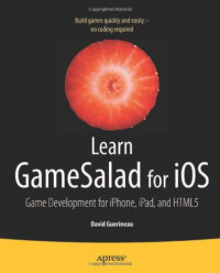 Learn GameSalad for iOS: Game Development for iPhone, iPad, and HTML5 (Learn Apress)