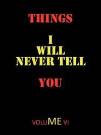 Things I Will Never Tell You